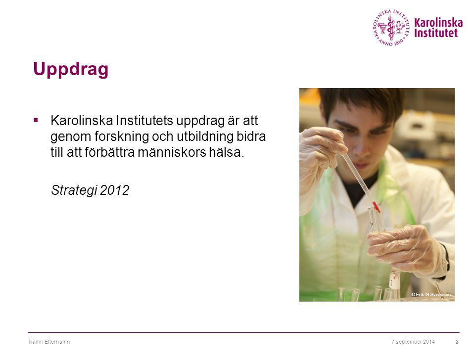 7 september 2014Namn Efternamn2 Uppdrag  Karolinska Institutets uppdrag är att genom forskning och utbildning bidra till att förbättra människors häl