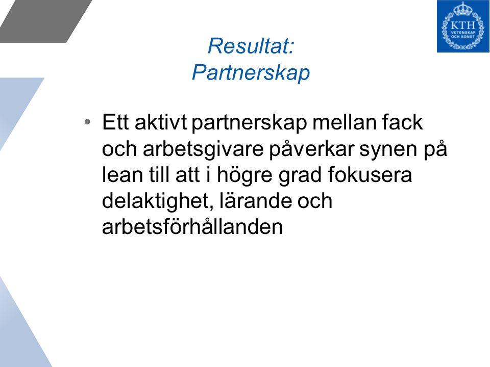 Resultat: Partnerskap Ett aktivt partnerskap mellan fack och arbetsgivare påverkar synen på lean till att i högre grad fokusera delaktighet, lärande och arbetsförhållanden