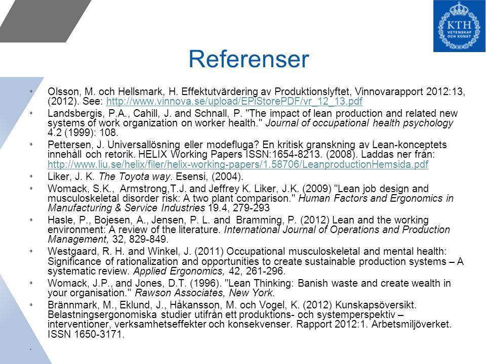Referenser Olsson, M. och Hellsmark, H. Effektutvärdering av Produktionslyftet, Vinnovarapport 2012:13, (2012). See: http://www.vinnova.se/upload/EPiS