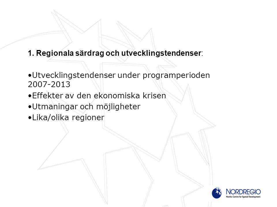 1. Regionala särdrag och utvecklingstendenser: Utvecklingstendenser under programperioden 2007-2013 Effekter av den ekonomiska krisen Utmaningar och m