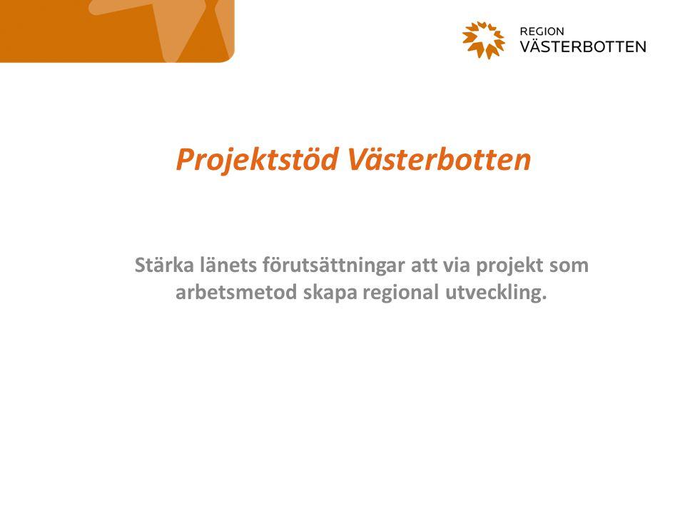 Projektstöd Västerbotten Stärka länets förutsättningar att via projekt som arbetsmetod skapa regional utveckling.
