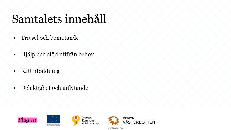Samtalets innehåll Trivsel och bemötande Hjälp och stöd utifrån behov Rätt utbildning Delaktighet och inflytande Bertil Almgren