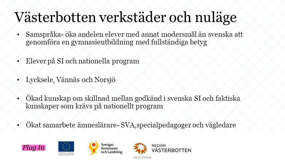 Västerbotten verkstäder och nuläge Samspråka- öka andelen elever med annat modersmål än svenska att genomföra en gymnasieutbildning med fullständiga b