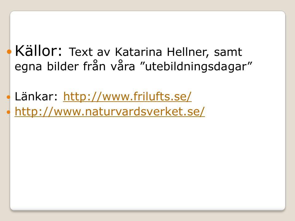 Källor: Text av Katarina Hellner, samt egna bilder från våra utebildningsdagar Länkar: http://www.frilufts.se/http://www.frilufts.se/ http://www.naturvardsverket.se/