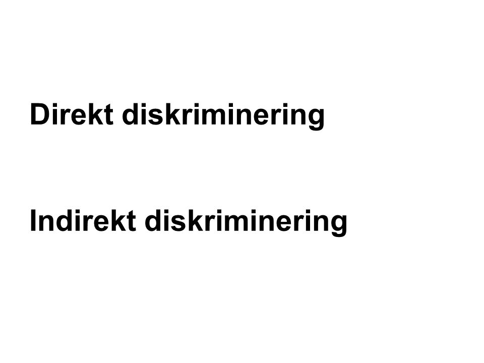 Direkt diskriminering Indirekt diskriminering
