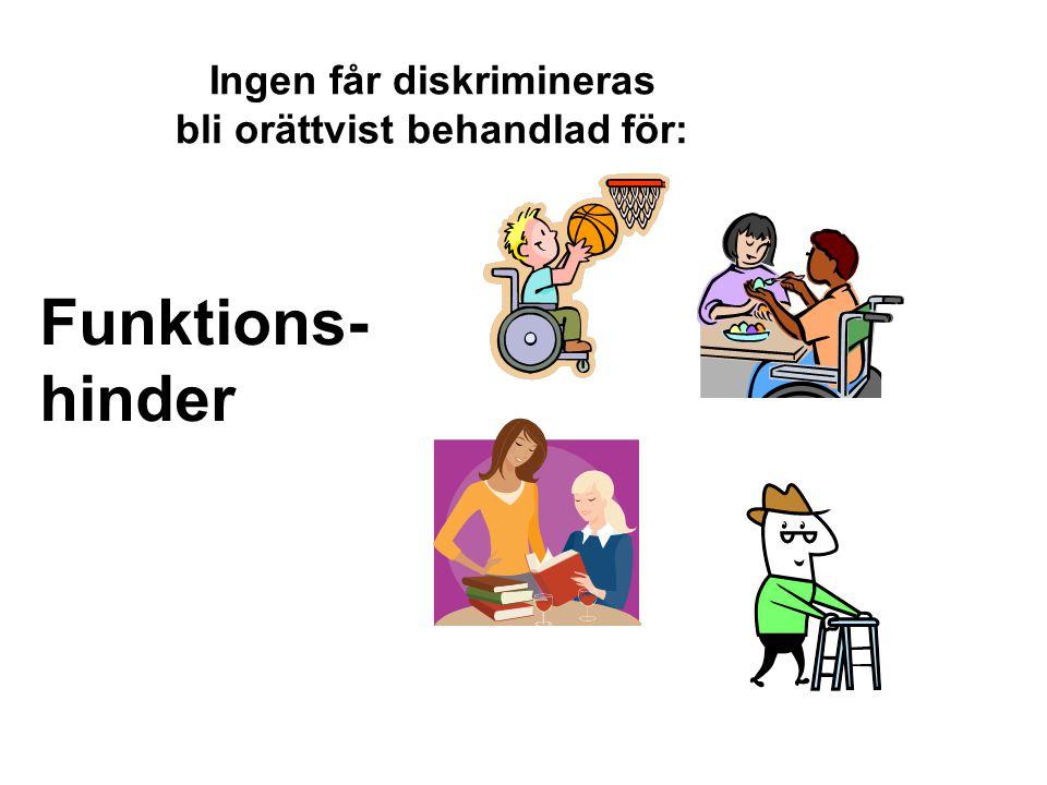Ingen får diskrimineras bli orättvist behandlad för: Funktions- hinder