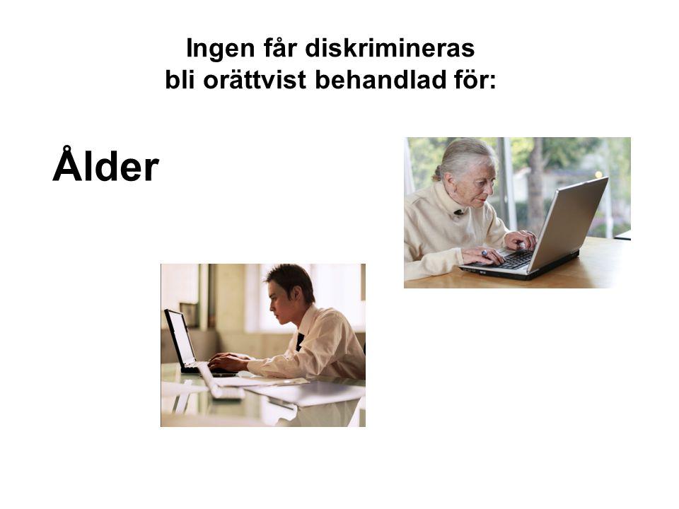 Ingen får diskrimineras bli orättvist behandlad för: Ålder