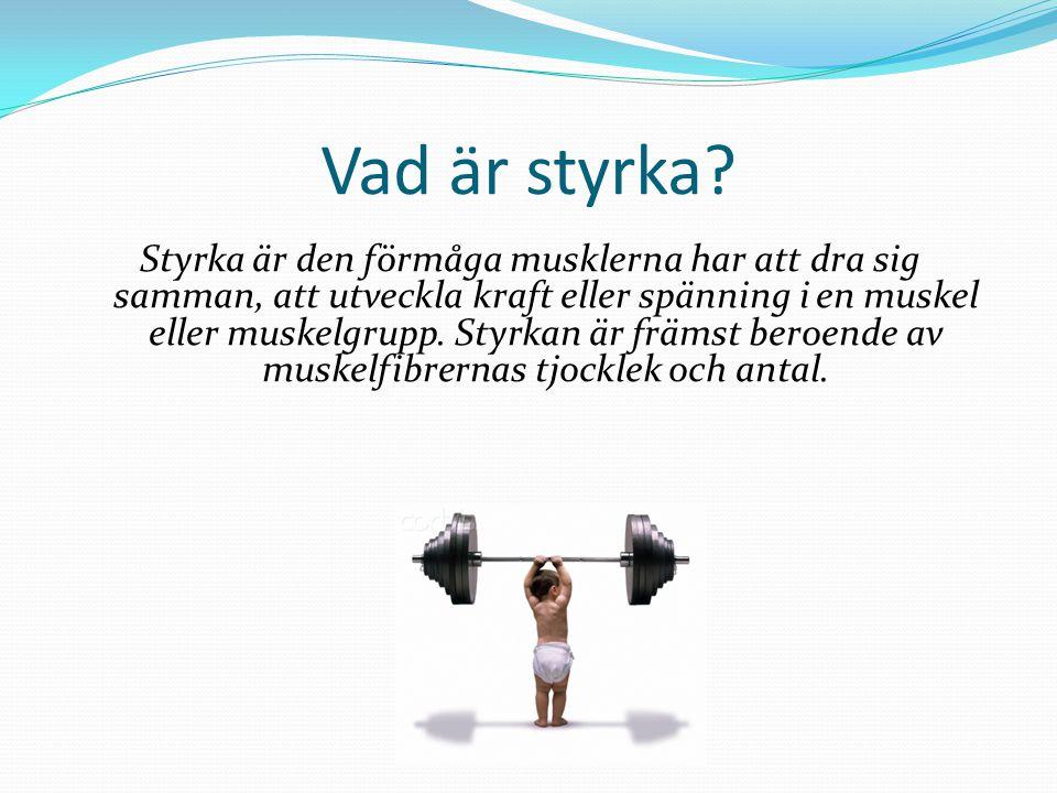 Vad är styrka? Styrka är den förmåga musklerna har att dra sig samman, att utveckla kraft eller spänning i en muskel eller muskelgrupp. Styrkan är frä
