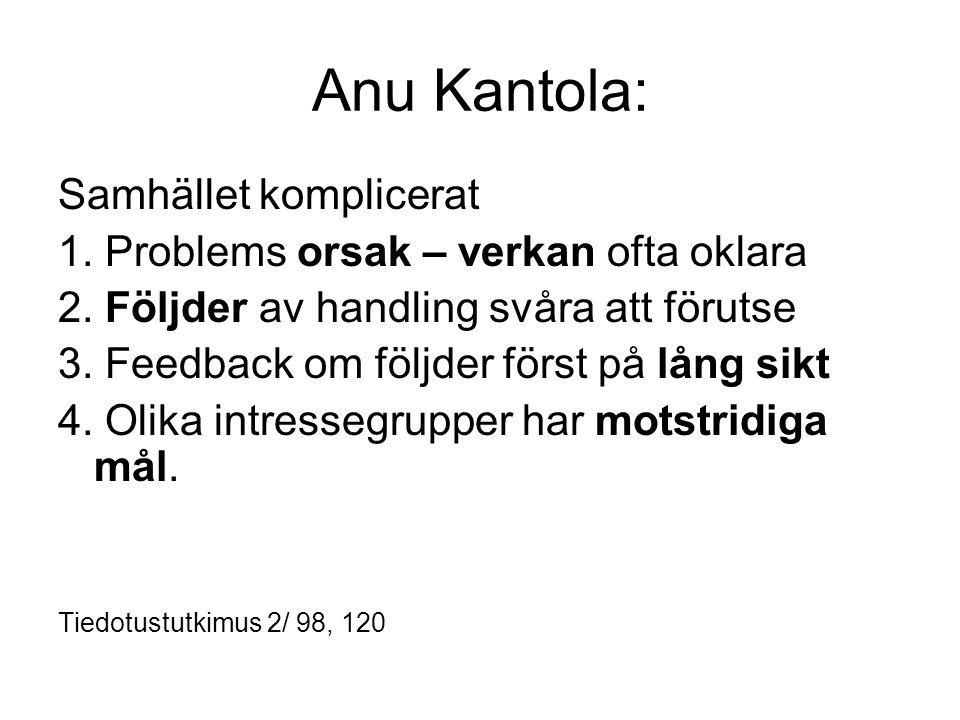 Anu Kantola: Samhället komplicerat 1.Problems orsak – verkan ofta oklara 2.