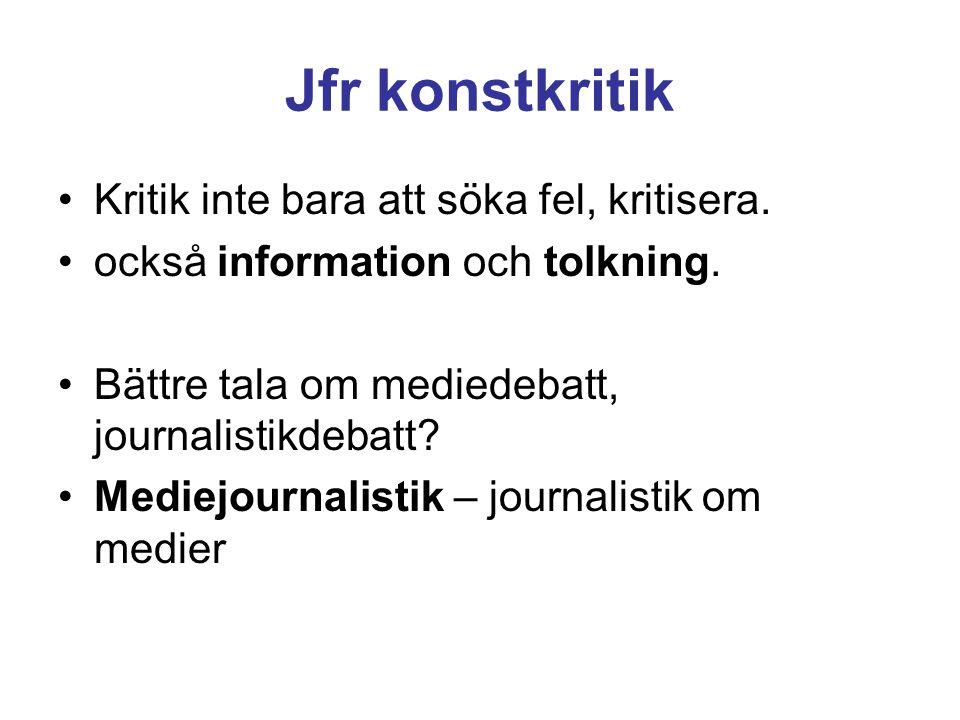 Måttstockar för kritik Journalistikens egna normer etiska regler, egna målsättningar, självbild Jämförelse med den verklighet som beskrivs bedömning av objektivitet; relevans, korrekthet Journalistikens samhälleliga följder Fördummande.