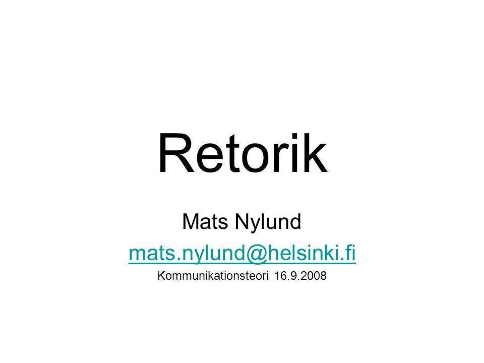 Retorik Mats Nylund mats.nylund@helsinki.fi Kommunikationsteori 16.9.2008