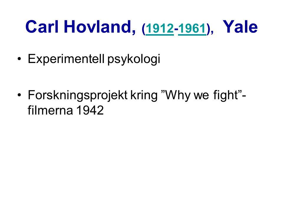 "Carl Hovland, (1912-1961), Yale19121961 Experimentell psykologi Forskningsprojekt kring ""Why we fight""- filmerna 1942"