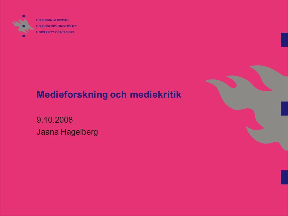 Medieforskning och mediekritik 9.10.2008 Jaana Hagelberg