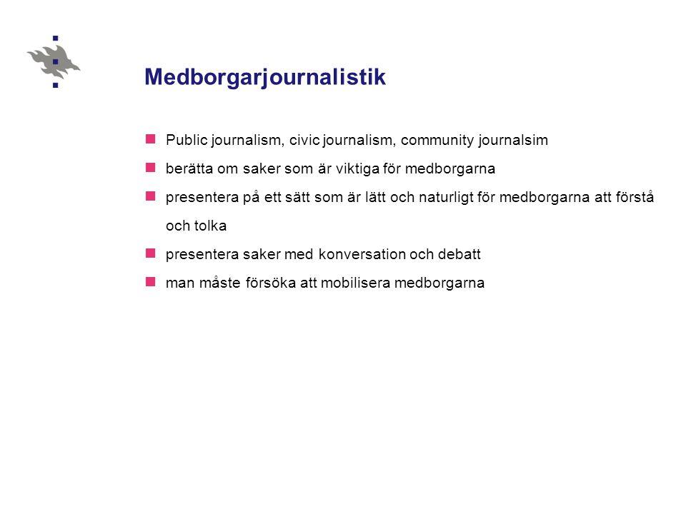 Medborgarjournalistik Public journalism, civic journalism, community journalsim berätta om saker som är viktiga för medborgarna presentera på ett sätt som är lätt och naturligt för medborgarna att förstå och tolka presentera saker med konversation och debatt man måste försöka att mobilisera medborgarna