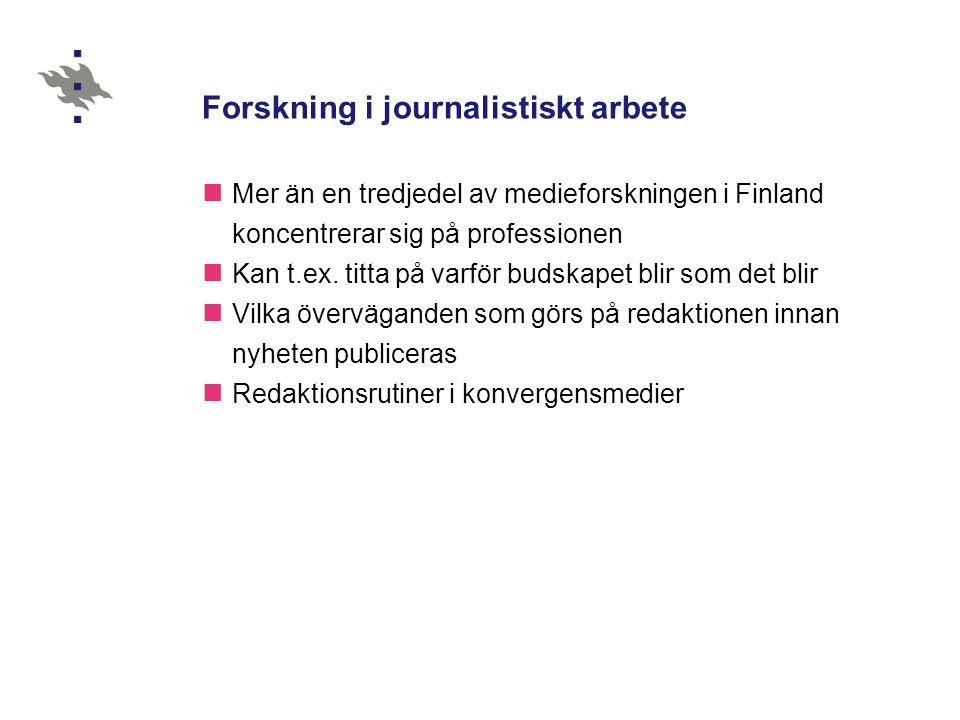 Forskning i journalistiskt arbete Mer än en tredjedel av medieforskningen i Finland koncentrerar sig på professionen Kan t.ex.