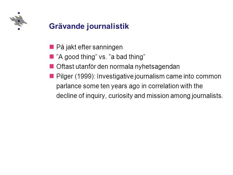 Grävande journalistik På jakt efter sanningen A good thing vs.