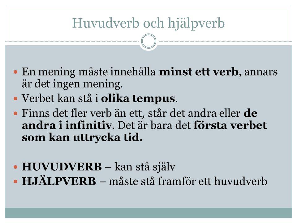Huvudverb och hjälpverb En mening måste innehålla minst ett verb, annars är det ingen mening.
