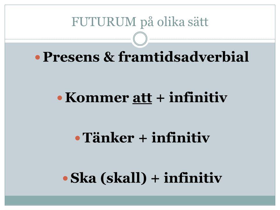 FUTURUM på olika sätt Presens & framtidsadverbial Kommer att + infinitiv Tänker + infinitiv Ska (skall) + infinitiv