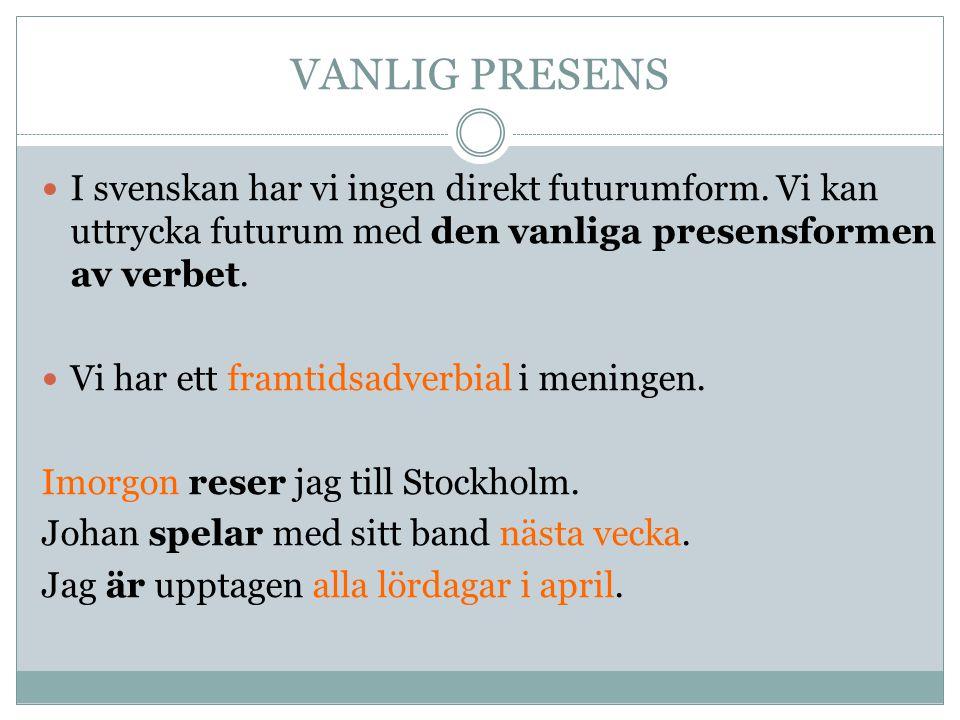 VANLIG PRESENS I svenskan har vi ingen direkt futurumform.