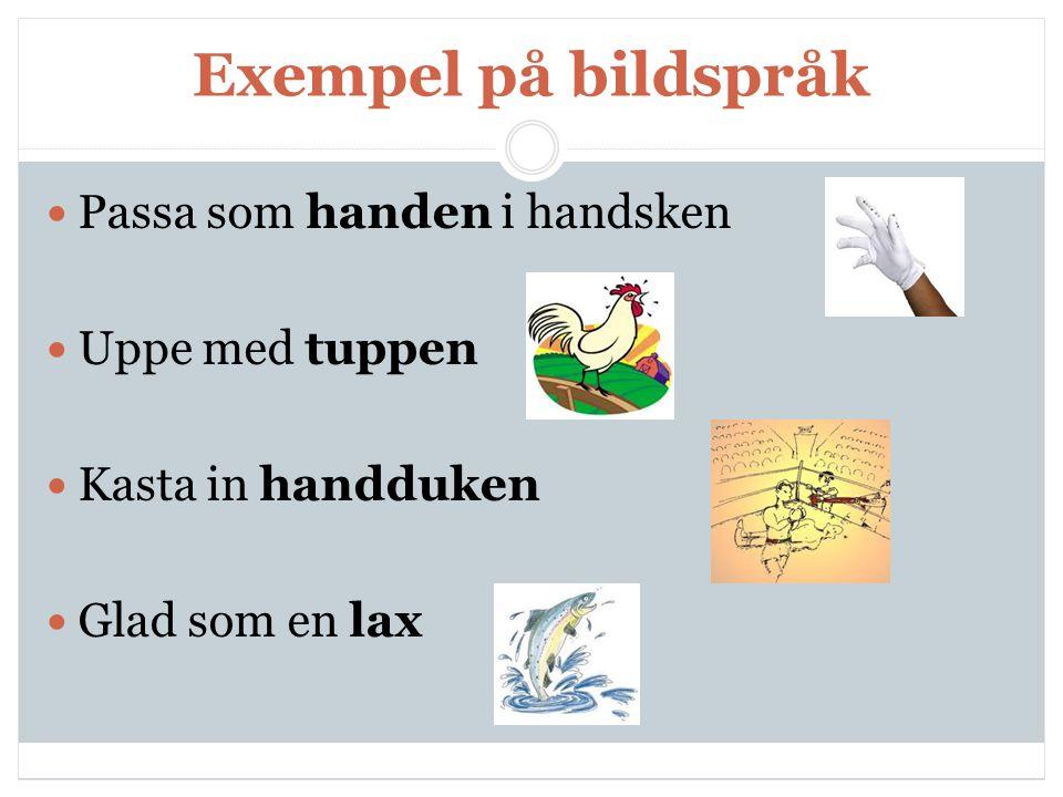 Exempel på bildspråk Passa som handen i handsken Uppe med tuppen Kasta in handduken Glad som en lax