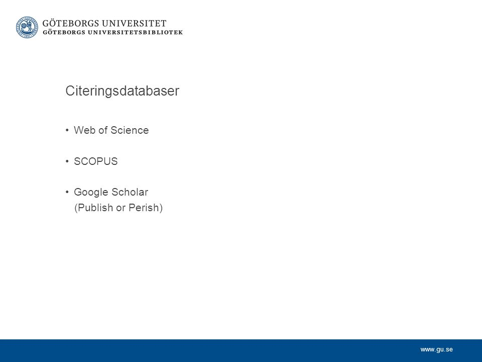 www.gu.se Citeringsdatabaser Web of Science SCOPUS Google Scholar (Publish or Perish)