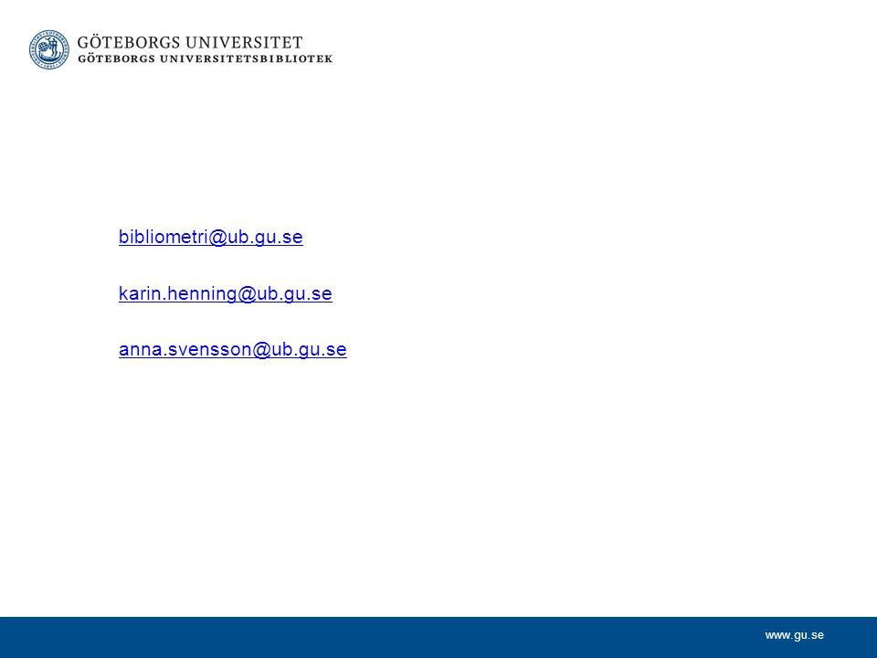 www.gu.se bibliometri@ub.gu.se karin.henning@ub.gu.se anna.svensson@ub.gu.se
