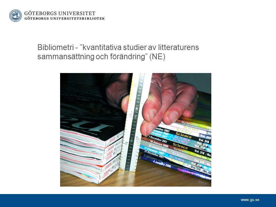 www.gu.se Bibliometri - kvantitativa studier av litteraturens sammansättning och förändring (NE)