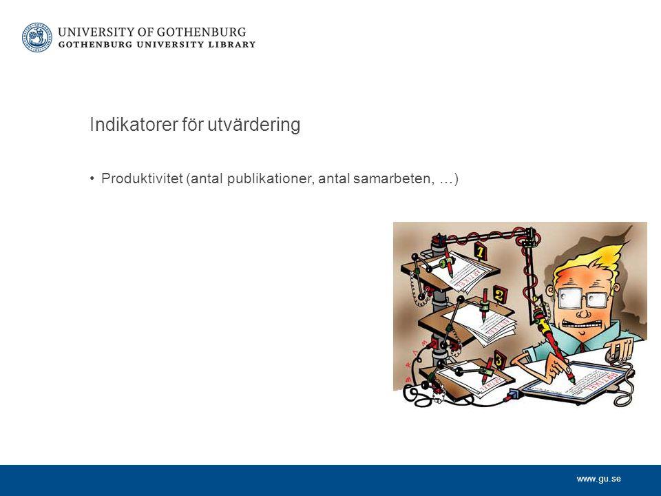 www.gu.se Indikatorer för utvärdering Produktivitet (antal publikationer, antal samarbeten, …)