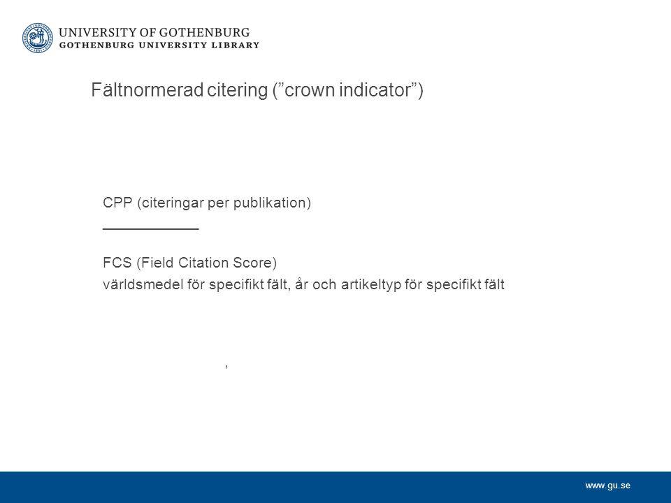 www.gu.se Fältnormerad citering ( crown indicator ) CPP (citeringar per publikation) _____________ FCS (Field Citation Score) världsmedel för specifikt fält, år och artikeltyp för specifikt fält '