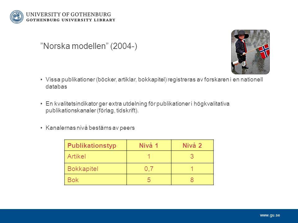 Norska modellen (2004-) Vissa publikationer (böcker, artiklar, bokkapitel) registreras av forskaren i en nationell databas En kvalitetsindikator ger extra utdelning för publikationer i högkvalitativa publikationskanaler (förlag, tidskrift).