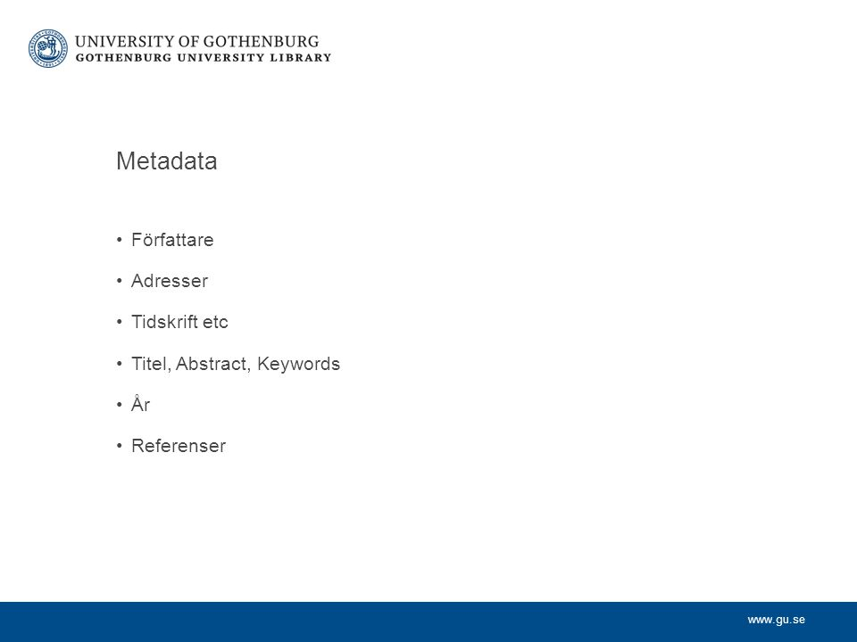 www.gu.se Metadata Författare Adresser Tidskrift etc Titel, Abstract, Keywords År Referenser