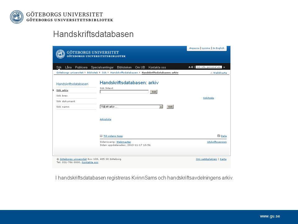 www.gu.se Handskriftsdatabasen I handskriftsdatabasen registreras KvinnSams och handskriftsavdelningens arkiv.
