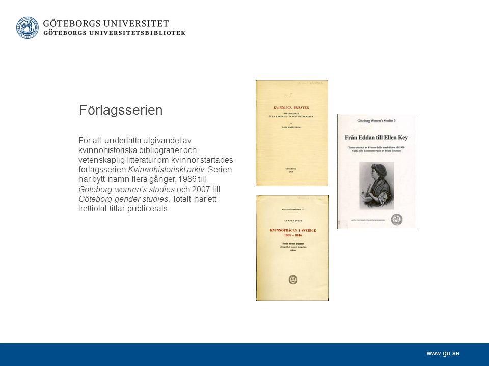 www.gu.se Förlagsserien För att underlätta utgivandet av kvinnohistoriska bibliografier och vetenskaplig litteratur om kvinnor startades förlagsserien