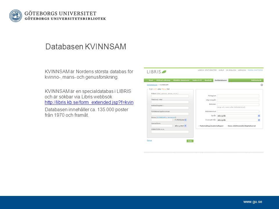 www.gu.se Databasen KVINNSAM KVINNSAM är Nordens största databas för kvinno-, mans- och genusforskning. KVINNSAM är en specialdatabas i LIBRIS och är
