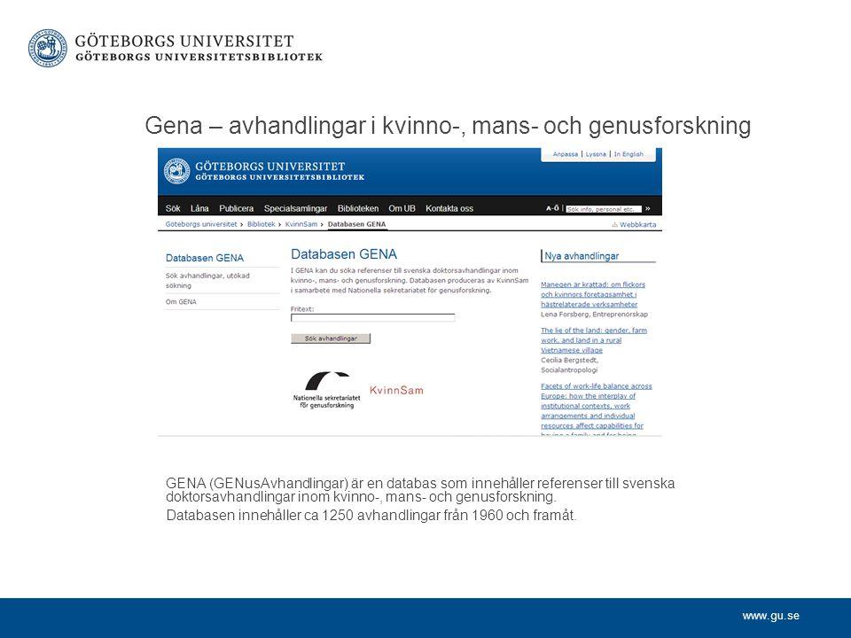 www.gu.se Gena – avhandlingar i kvinno-, mans- och genusforskning GENA (GENusAvhandlingar) är en databas som innehåller referenser till svenska doktor