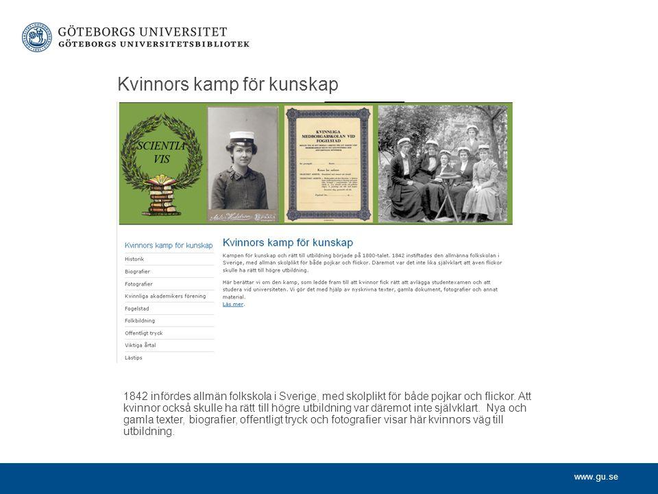www.gu.se Kvinnors kamp för kunskap 1842 infördes allmän folkskola i Sverige, med skolplikt för både pojkar och flickor. Att kvinnor också skulle ha r