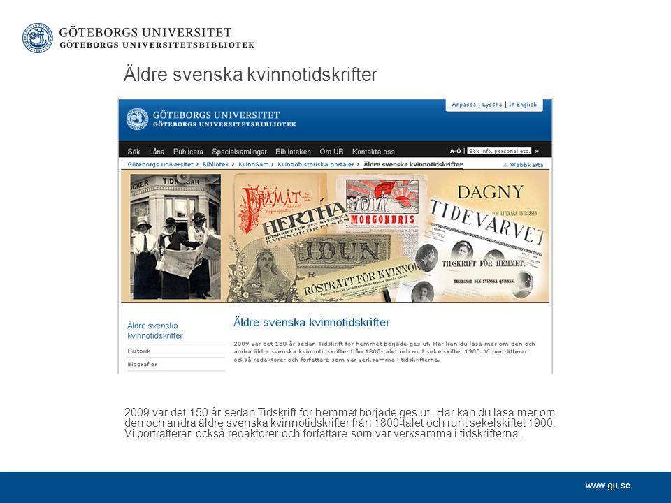 www.gu.se Äldre svenska kvinnotidskrifter 2009 var det 150 år sedan Tidskrift för hemmet började ges ut. Här kan du läsa mer om den och andra äldre sv