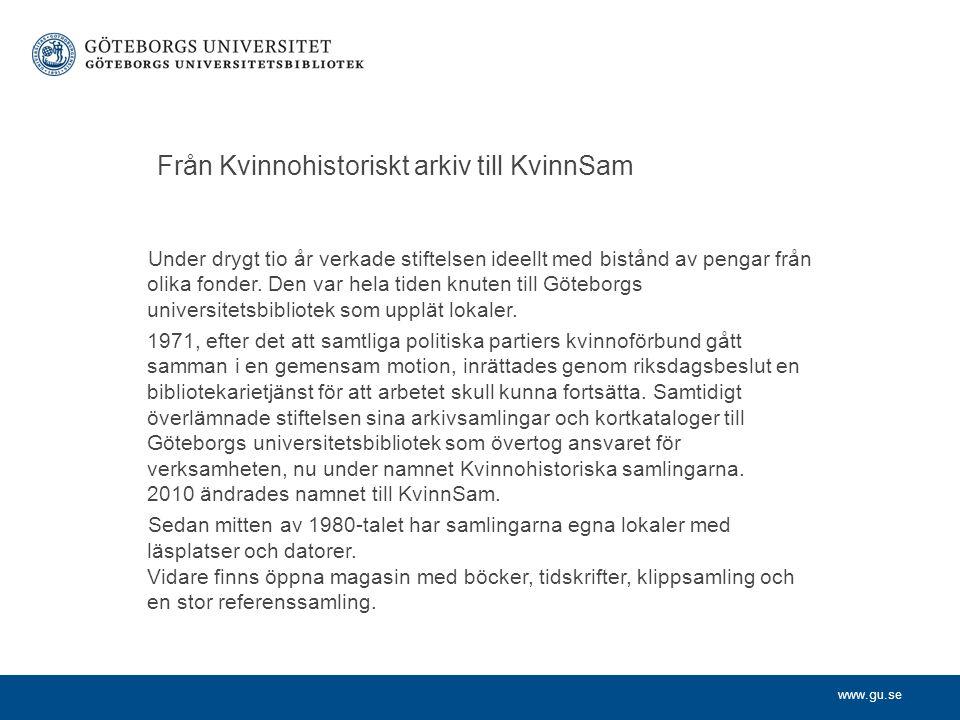 www.gu.se Från Kvinnohistoriskt arkiv till KvinnSam Under drygt tio år verkade stiftelsen ideellt med bistånd av pengar från olika fonder. Den var hel