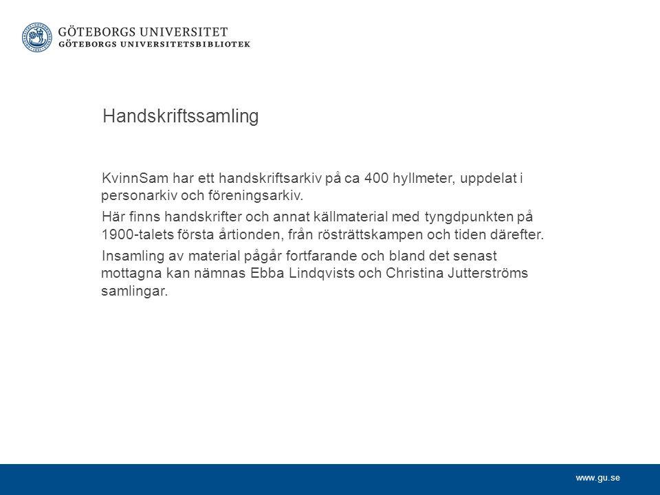 www.gu.se Handskriftssamling KvinnSam har ett handskriftsarkiv på ca 400 hyllmeter, uppdelat i personarkiv och föreningsarkiv. Här finns handskrifter