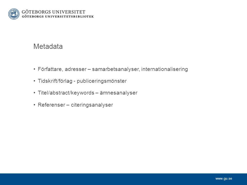 Metadata Författare, adresser – samarbetsanalyser, internationalisering Tidskrift/förlag - publiceringsmönster Titel/abstract/keywords – ämnesanalyser Referenser – citeringsanalyser