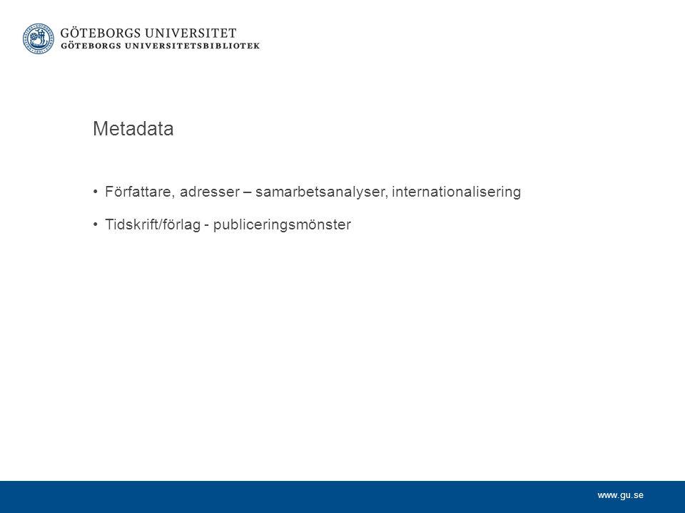 www.gu.se Metadata Författare, adresser – samarbetsanalyser, internationalisering Tidskrift/förlag - publiceringsmönster