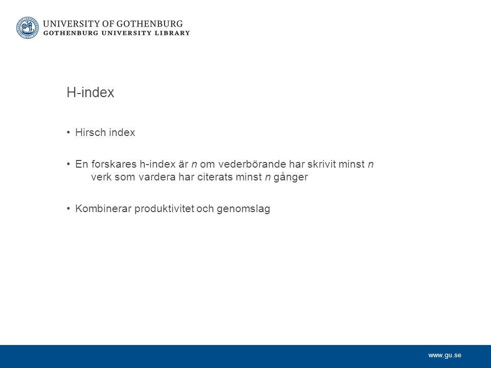 www.gu.se H-index Hirsch index En forskares h-index är n om vederbörande har skrivit minst n verk som vardera har citerats minst n gånger Kombinerar produktivitet och genomslag