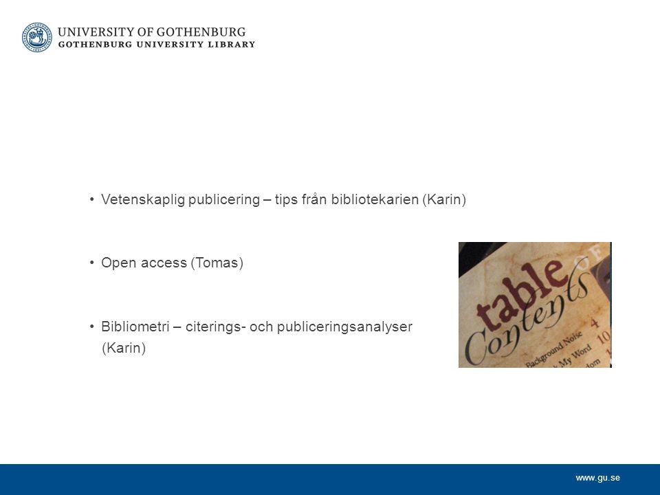 www.gu.se Vetenskaplig publicering – tips från bibliotekarien (Karin) Open access (Tomas) Bibliometri – citerings- och publiceringsanalyser (Karin)