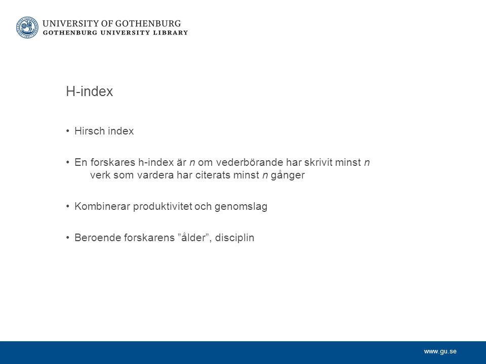 H-index Hirsch index En forskares h-index är n om vederbörande har skrivit minst n verk som vardera har citerats minst n gånger Kombinerar produktivitet och genomslag Beroende forskarens ålder , disciplin
