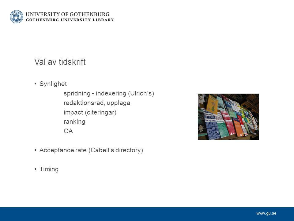 www.gu.se Val av tidskrift Synlighet spridning - indexering (Ulrich's) redaktionsråd, upplaga impact (citeringar) ranking OA Acceptance rate (Cabell's directory) Timing