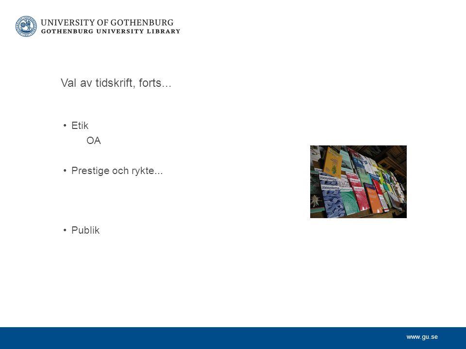 www.gu.se Val av tidskrift, forts... Etik OA Prestige och rykte... Publik