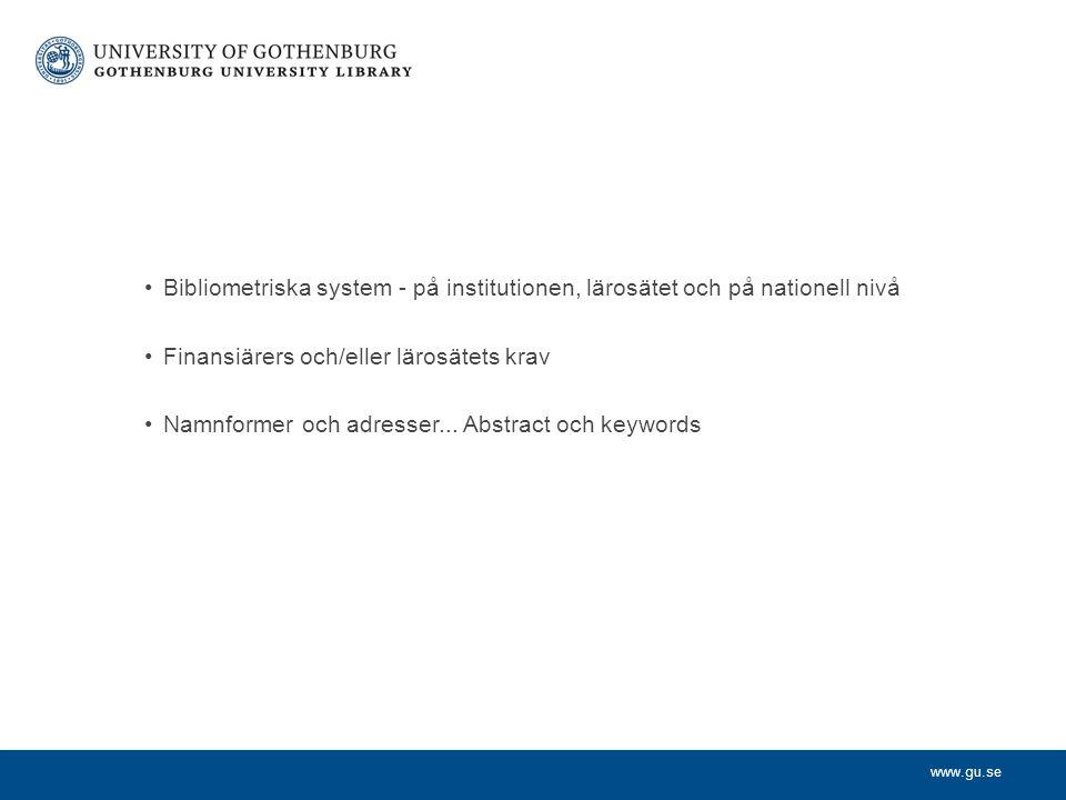 www.gu.se Bibliometriska system - på institutionen, lärosätet och på nationell nivå Finansiärers och/eller lärosätets krav Namnformer och adresser...