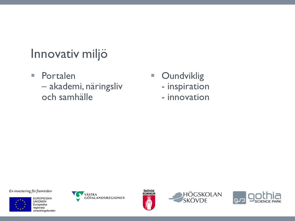  Oundviklig - inspiration - innovation  Portalen – akademi, näringsliv och samhälle Innovativ miljö
