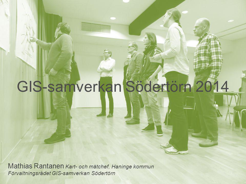 GIS-samverkan Södertörn 2014 Mathias Rantanen Kart- och mätchef, Haninge kommun Förvaltningsrådet GIS-samverkan Södertörn