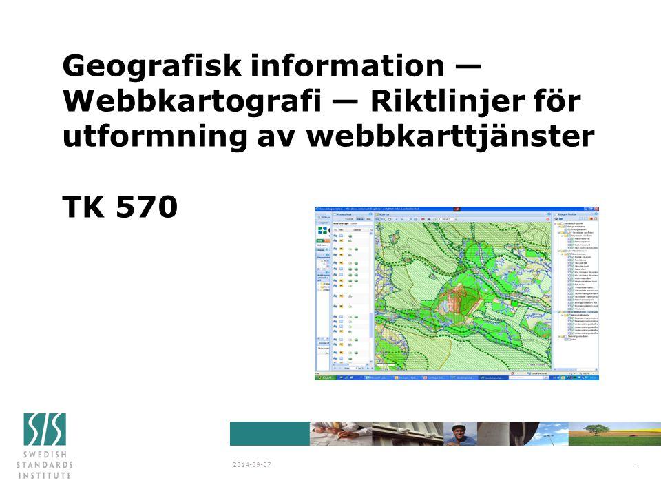 Geografisk information — Webbkartografi — Riktlinjer för utformning av webbkarttjänster TK 570 2014-09-07 1
